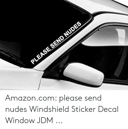 Sticker Decal: PLEASE SEND NUDES Amazon.com: please send nudes Windshield Sticker Decal Window JDM ...