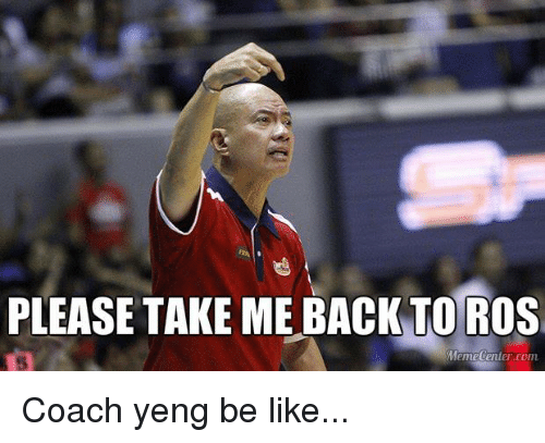 Meme Center: PLEASE TAKE ME BACK TO ROS  Meme Center.com Coach yeng be like...