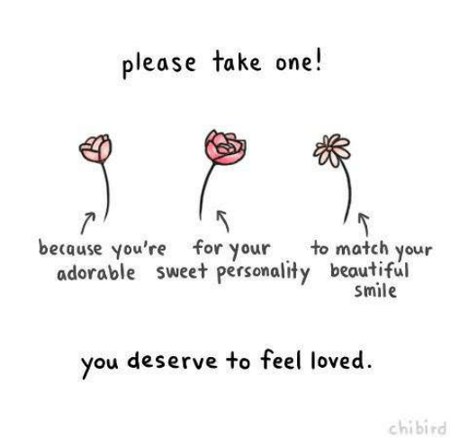 Beautiful, Match, and Smile: please take one!  because you're for your  to match your  adorable sweet personality beautiful  smile  you deserve to feel loved  chibird