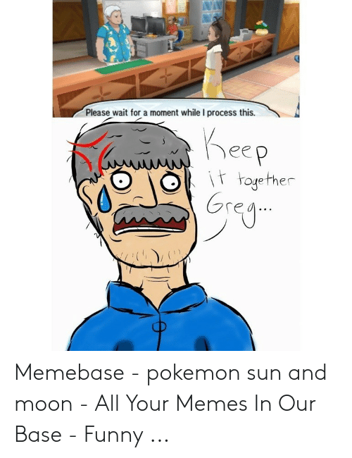 Funny, Memebase, and Memes: Please wait for a moment while I process this.  oyefher  Gre  TEU Memebase - pokemon sun and moon - All Your Memes In Our Base - Funny ...