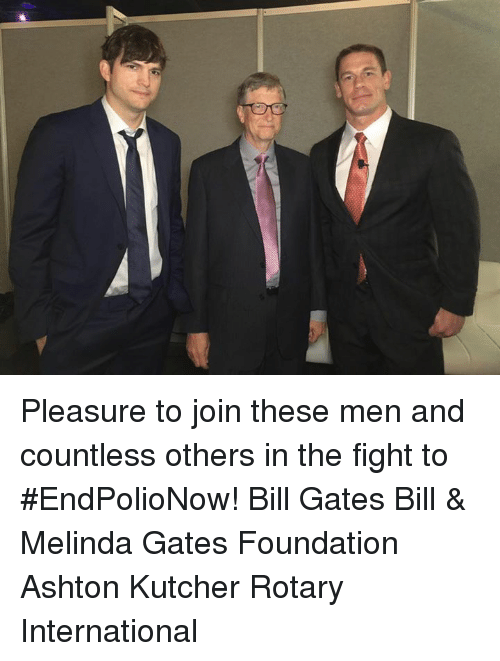 Rotary: Pleasure to join these men and countless others in the fight to #EndPolioNow! Bill Gates Bill & Melinda Gates Foundation Ashton Kutcher Rotary International