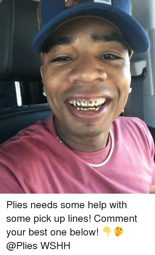 Pick Up Lines: Plies needs some help with some pick up lines! Comment your best one below! 👇🤔 @Plies WSHH