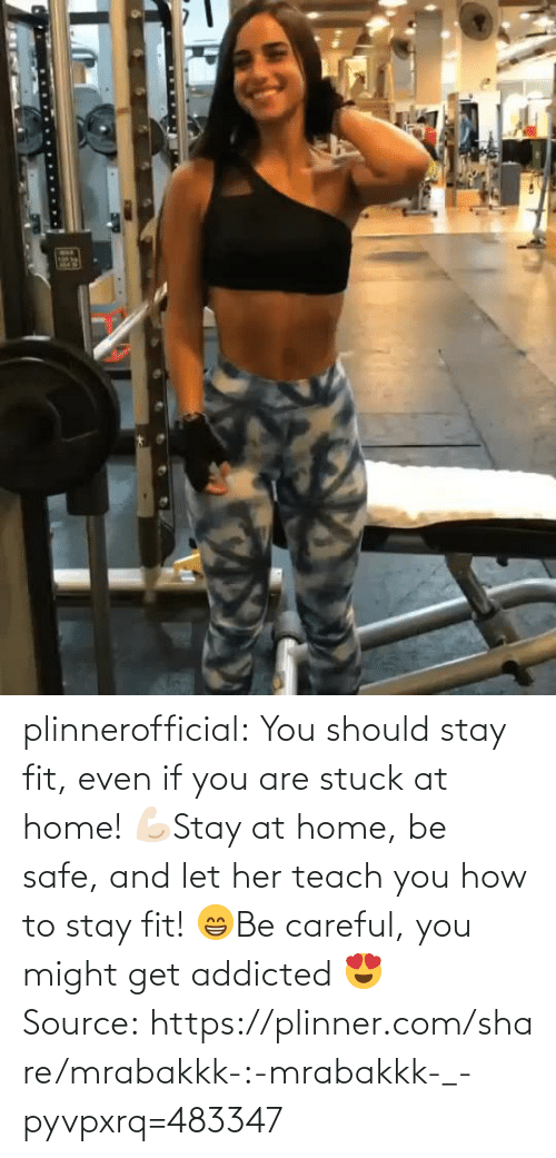 You Should: plinnerofficial: You should stay fit, even if you are stuck at home! 💪🏻Stay at home, be safe, and let her teach you how to stay fit! 😁Be careful, you might get addicted 😍 Source: https://plinner.com/share/mrabakkk-:-mrabakkk-_-pyvpxrq=483347