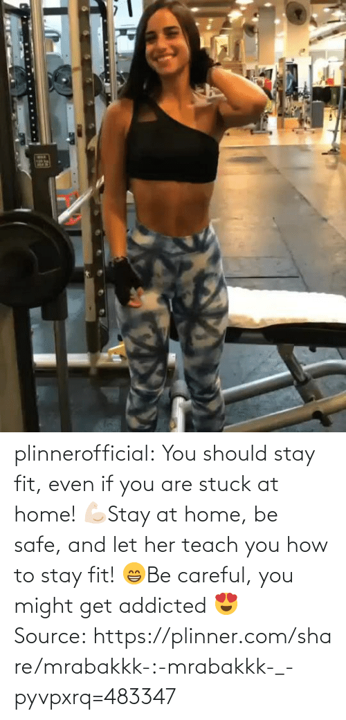 Be Careful: plinnerofficial: You should stay fit, even if you are stuck at home! 💪🏻Stay at home, be safe, and let her teach you how to stay fit! 😁Be careful, you might get addicted 😍 Source: https://plinner.com/share/mrabakkk-:-mrabakkk-_-pyvpxrq=483347