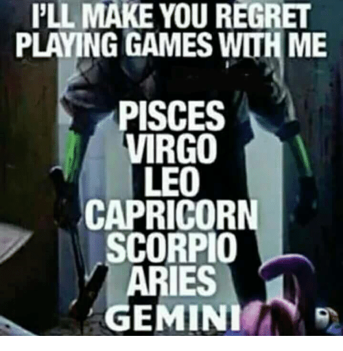 regretful: PLL MAKE YOU REGRET  PLAYING GAMES WITH ME  PISCES  VIRGO  LEO  CAPRICORN  SCORPIO  ARIES  GEMINI