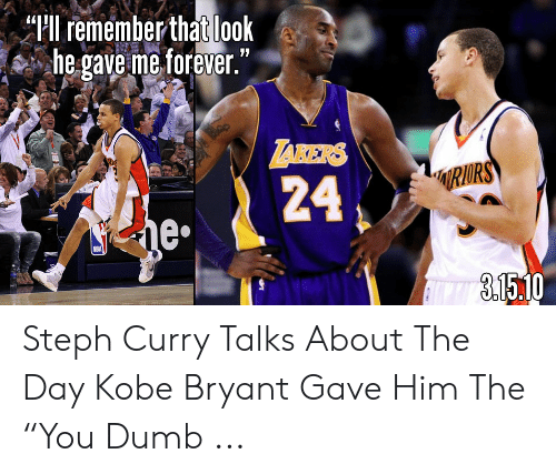"""Kobe Bryant Memes: """"Pll remember that look  he gaveme forever.  TAKERS  24  e'  1510 Steph Curry Talks About The Day Kobe Bryant Gave Him The """"You Dumb ..."""