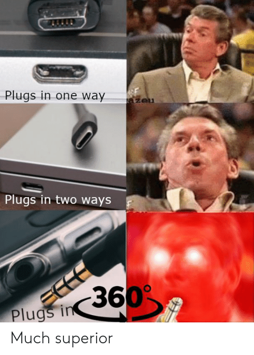 Dank, Superior, and 🤖: Plugs in one way  Plugs in two ways  Plugs Much superior