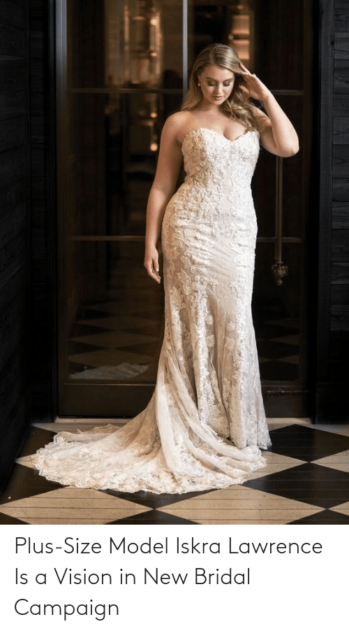 Lawrence: Plus-Size Model Iskra Lawrence Is a Vision in New Bridal Campaign
