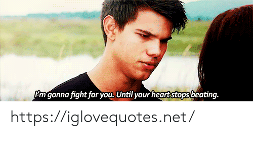 Heart, Fight, and Net: Pm gonna fight for you. Until your heart stops beating. https://iglovequotes.net/