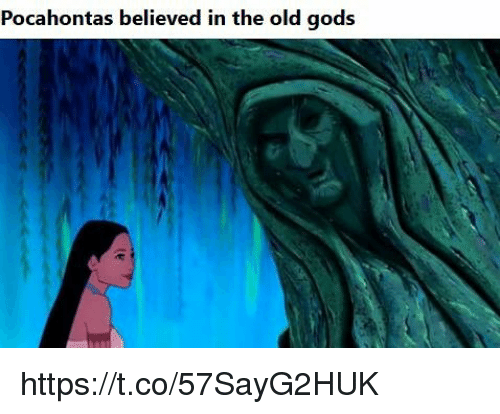 Pocahontas, Old, and Gods: Pocahontas believed in the old gods https://t.co/57SayG2HUK