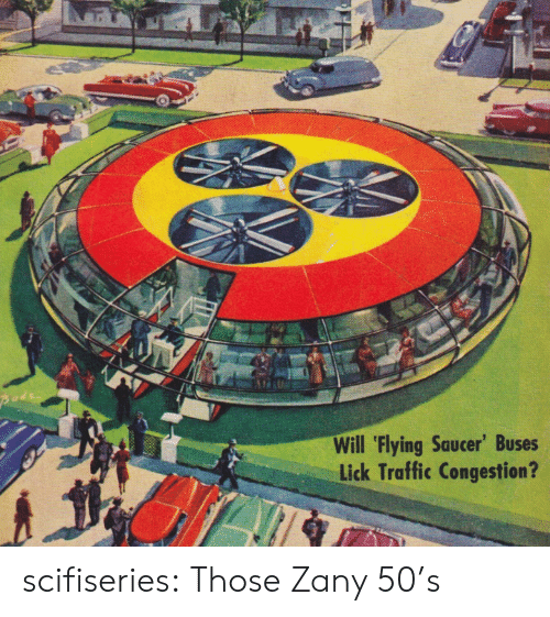 Flying: Pode  Will 'Flying Saucer' Buses  Lick Traffic Congestion? scifiseries:  Those Zany 50's