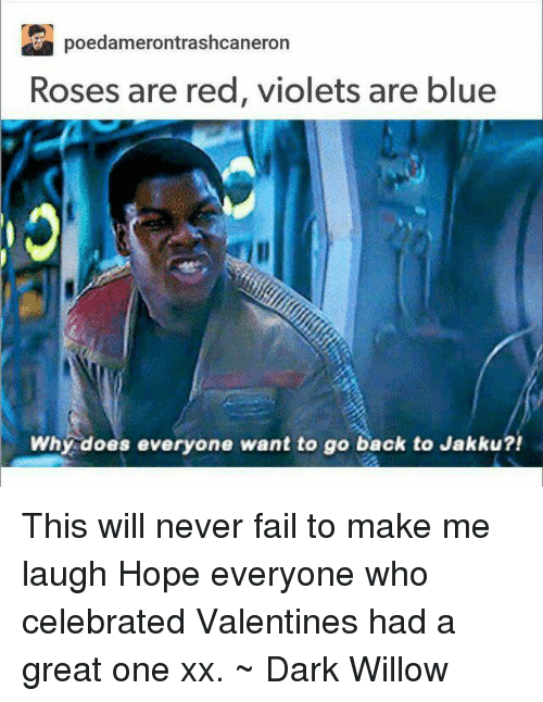 Jakku: Poedamerontrashoeaneron  Roses are red, violets are blue  Why does everyone want to go back to Jakku?! This will never fail to make me laugh Hope everyone who celebrated Valentines had a great one xx. ~ Dark Willow