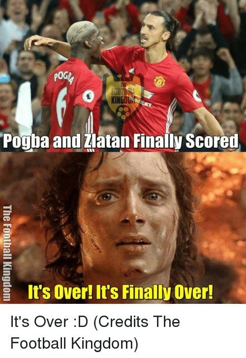 Finals Over: POG)  Pogba and Zlatan Finally Scored  E It's over! It's Finally Over! It's Over :D  (Credits The Football Kingdom)