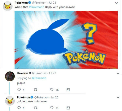 Pokemon, Answer, and Pokemon Pokemon: Pokémon@Pokemon Jul 23  Who's that #Pokemon? Reply with your answer!  MON  Haxorus X @HaxorusX Jul 23  Replying to @Pokemon  gulpin  36  Pokémon@Pokemon Jul 23  gulpin these nuts Imao  21  1