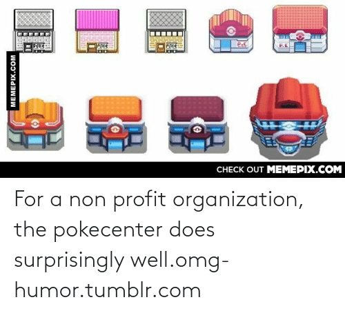 128i: POKE  Ц  Роке  Роке  CНECK OUT MEМЕРIХ.COM  MEMEPIX.COM For a non profit organization, the pokecenter does surprisingly well.omg-humor.tumblr.com