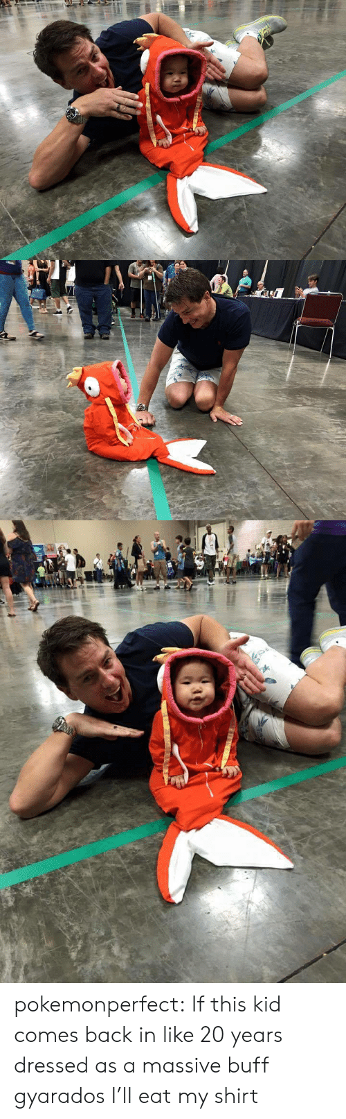 Tumblr, Blog, and Http: pokemonperfect:  If this kid comes back in like 20 years dressed as a massive buff gyarados I'll eat my shirt
