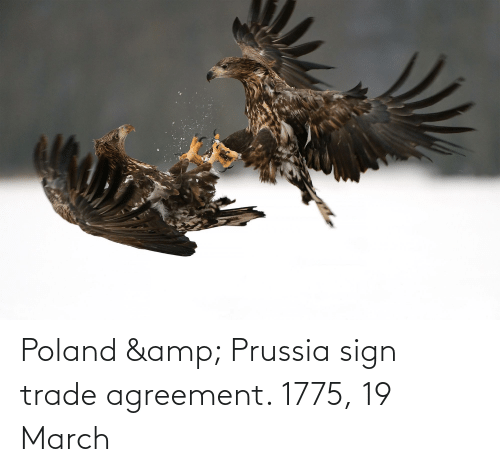 Prussia: Poland & Prussia sign trade agreement. 1775, 19 March