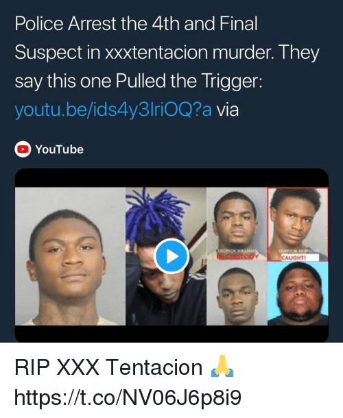 Xxxtentacion: Police Arrest the 4th and Final  Suspect in xxxtentacion murder. They  say this one Pulled the Trigger:  youtu.be/ids4y3lriOQ?a via  YouTube  CAUGHT RIP XXX Tentacion 🙏 https://t.co/NV06J6p8i9