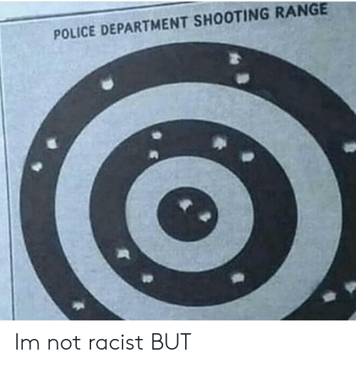 Police, Racist, and Police Department: POLICE DEPARTMENT SHOOTING RANGE Im not racist BUT