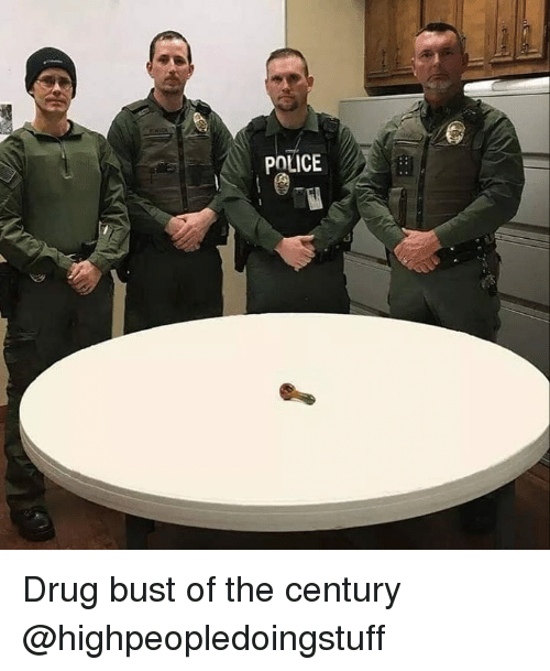 Memes, Police, and Drug: POLICE Drug bust of the century @highpeopledoingstuff