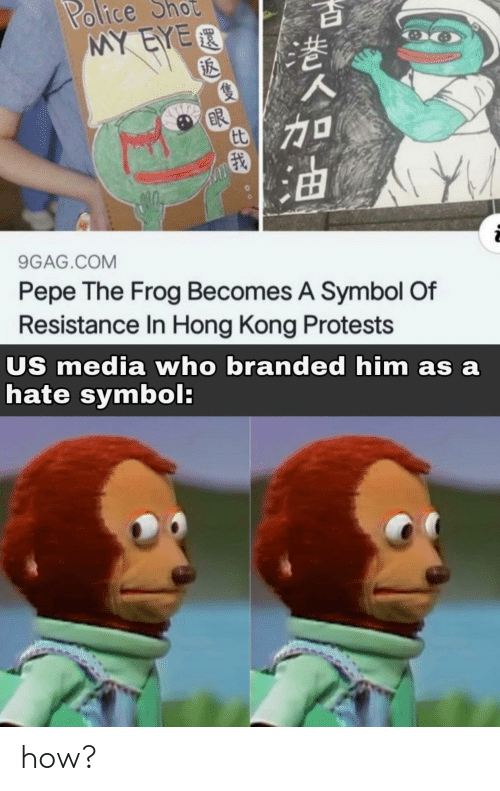 symbol: Police  MY EYER  ot  BR  9GAG.COM  Pepe The Frog Becomes A Symbol Of  Resistance In Hong Kong Protests  US media who branded him as a  hate symbol: how?