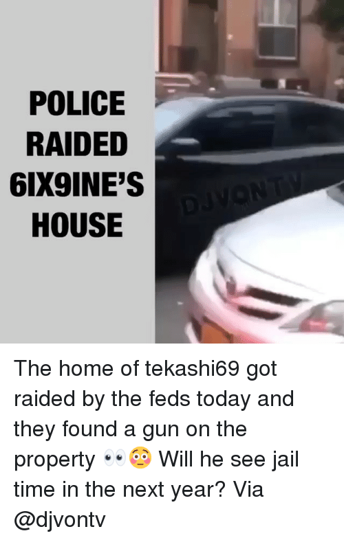 Feds: POLICE  RAIDED  6IX9INE'S  HOUSE The home of tekashi69 got raided by the feds today and they found a gun on the property 👀😳 Will he see jail time in the next year? Via @djvontv