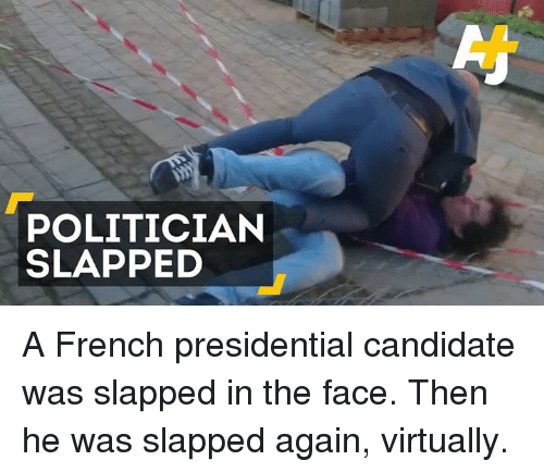 Presidential Candidates: POLITICIAN  SLAPPED A French presidential candidate was slapped in the face. Then he was slapped again, virtually.