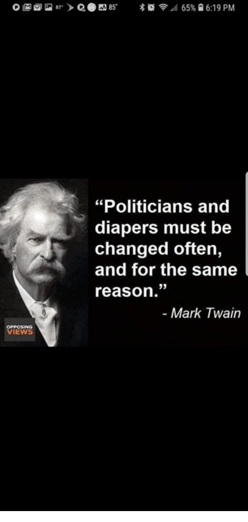 """Memes, Mark Twain, and Politicians: """"Politicians and  diapers must be  changed often,  and for the same  reason.""""  - Mark Twain  VIEWS"""