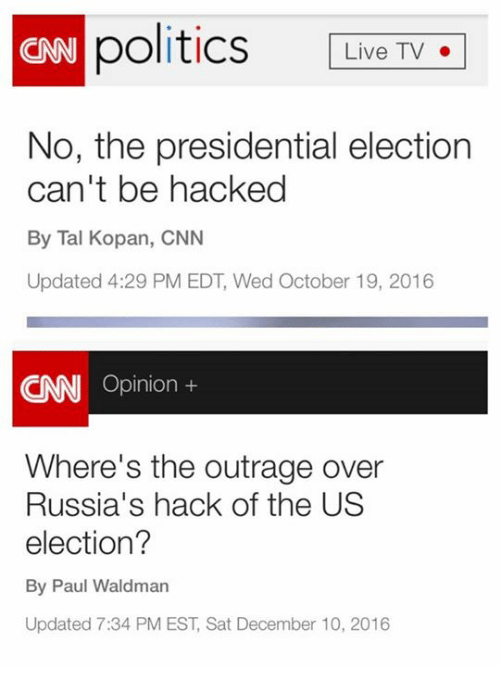 presidential elections: politics Live TV  CNN No, the presidential election  can't be hacked  By Tal Kopan, CNN  Updated 4:29 PM EDT, Wed October 19, 2016  Opinion  Where's the outrage over  Russia's hack of the US  election?  By Paul Waldman  Updated 7:34 PM EST, Sat December 10, 2016