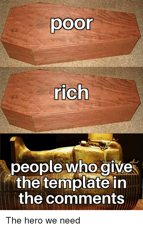 Poor Rich People Who Give The Template In The Comments Dank Meme