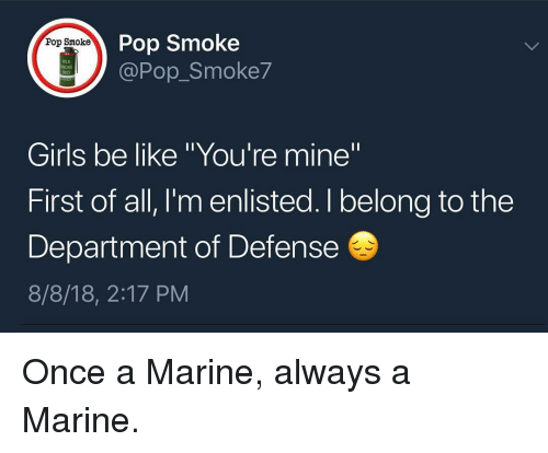 """Be Like, Girls, and Memes: Pop Smoke  @Pop_Smoke7  Pop Smoke  118  NOKE  RED  Girls be like """"You're mine""""  First of all, I'm enlisted. I belong to the  Department of Defense  8/8/18, 2:17 PM Once a Marine, always a Marine."""