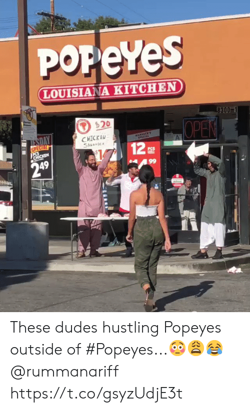 Louisiana: POPeYes  LOUISIANA KITCHEN  8300  $20  ESDAY  CHICKEN  SAuaIC  MANAGER'S  SPECIAL  SPECIAL  CHICKEN  12  OPEN  PCS  249  99 These dudes hustling Popeyes outside of #Popeyes...😳😩😂 @rummanariff https://t.co/gsyzUdjE3t