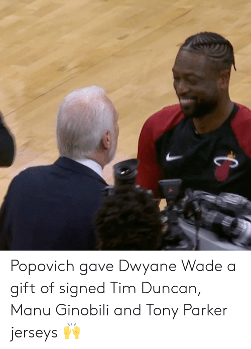 jerseys: Popovich gave Dwyane Wade a gift of signed Tim Duncan, Manu Ginobili and Tony Parker jerseys 🙌