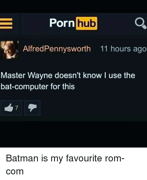 Batman, Computer, and Porn: Porn hu  hub  AlfredPennysworth 11 hours ago  Master Wayne doesn't know I use the  bat-computer for this Batman is my favourite rom-com