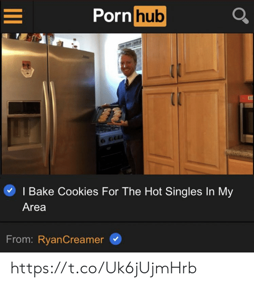 Cookies, Memes, and Porn Hub: Porn hub  I Bake Cookies For The Hot Singles In My  Area  From: RyanCreamer https://t.co/Uk6jUjmHrb