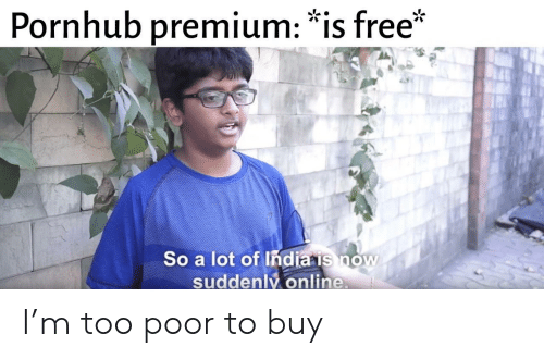 """Pornhub, Free, and Online: Pornhub premium: """"is free*  So a lot of Indiais now  suddenly.online I'm too poor to buy"""
