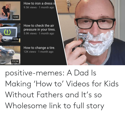 medium: positive-memes:   A Dad Is Making 'How to' Videos for Kids Without Fathers and It's so Wholesome   link to full story