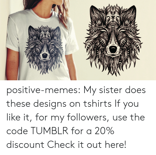 t-shirts: positive-memes: My sister does these designs on tshirts If you like it, for my followers, use the code TUMBLR for a 20% discount Check it out here!