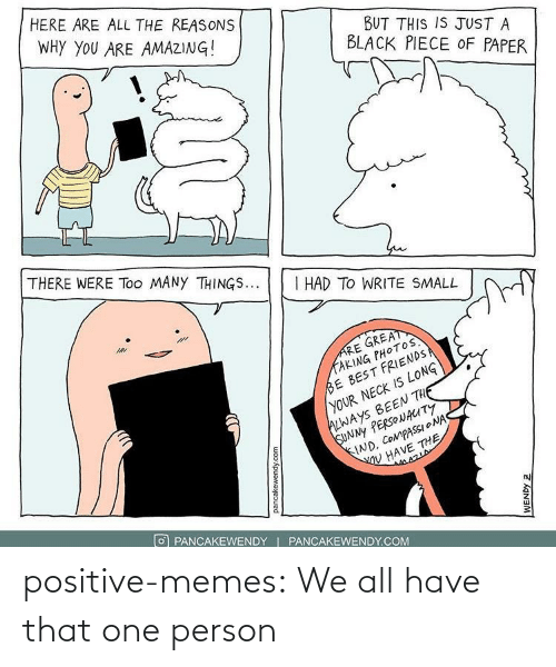 One Person: positive-memes:  We all have that one person