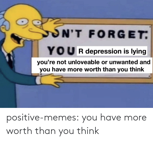 You Think: positive-memes: you have more worth than you think