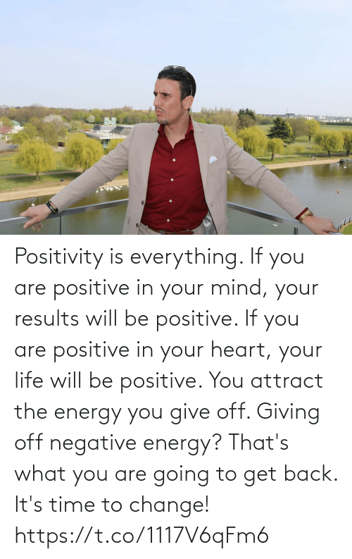 Mind: Positivity is everything. If you are positive in your mind, your results will be positive. If you are positive in your heart, your life will be positive. You attract the energy you give off.   Giving off negative energy? That's what you are going to get back. It's time to change! https://t.co/1117V6qFm6