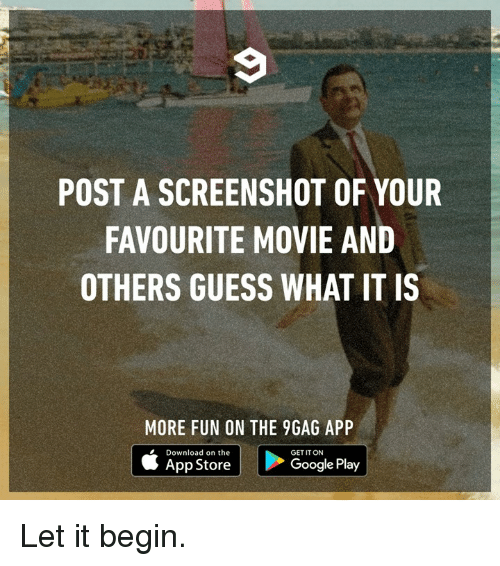 9gag, Dank, and Google: POST A SCREENSHOT OF YOUR  FAVOURITE MOVIE AND  OTHERS GUESS WHAT IT IS  MORE FUN ON THE 9GAG APP  Download on the  GET IT ON  App Store  Google Play Let it begin.