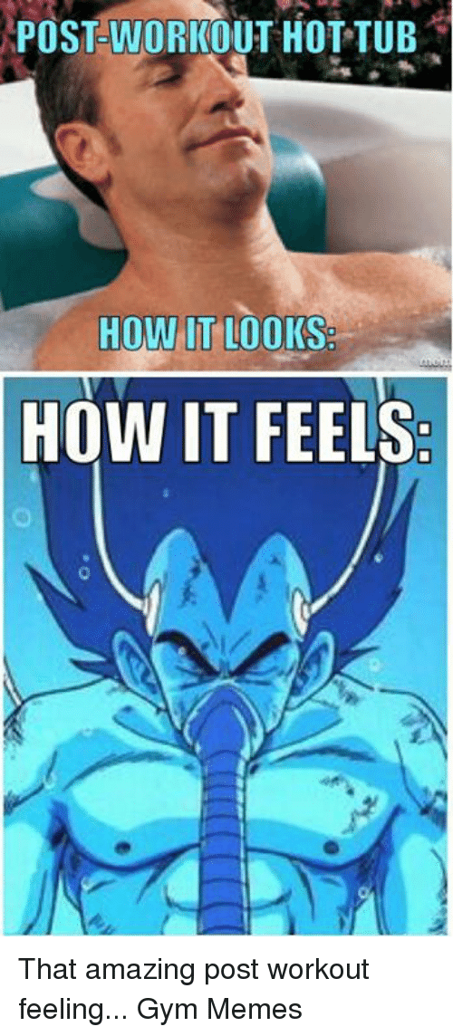 gym memes: POSTCWORKOUT HOT TUB  HOW IT LOOKS  HOW IT FEELS That amazing post workout feeling... 