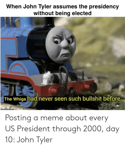 us president: Posting a meme about every US President through 2000, day 10: John Tyler