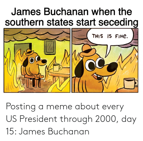 us president: Posting a meme about every US President through 2000, day 15: James Buchanan