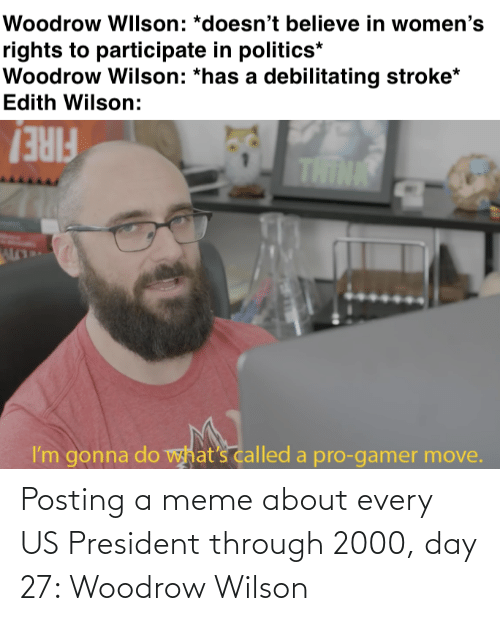 us president: Posting a meme about every US President through 2000, day 27: Woodrow Wilson