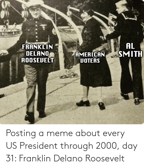 us president: Posting a meme about every US President through 2000, day 31: Franklin Delano Roosevelt