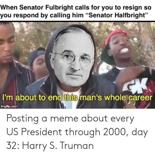 us president: Posting a meme about every US President through 2000, day 32: Harry S. Truman