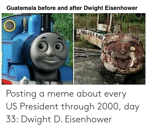 us president: Posting a meme about every US President through 2000, day 33: Dwight D. Eisenhower