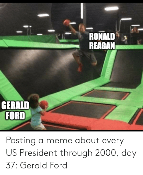 us president: Posting a meme about every US President through 2000, day 37: Gerald Ford